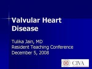 Valvular Heart Disease Tulika Jain MD Resident Teaching