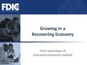 Growing in a Recovering Economy Take advantage of