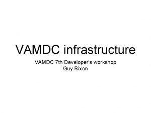 VAMDC infrastructure VAMDC 7 th Developers workshop Guy