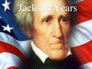 Jackson Years Election of 1824 Andrew Jackson Henry