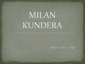 MILAN KUNDERA POR PILAR CATAO Milan Kundera naci