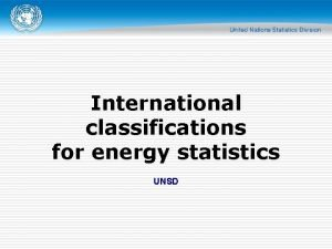 International classifications for energy statistics UNSD Classifications o