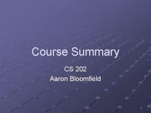 Course Summary CS 202 Aaron Bloomfield 1 Outline