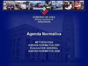 Agenda Normativa METODOLOGIA AGENDA NORMATIVA 2007 EVALUACION GENERAL