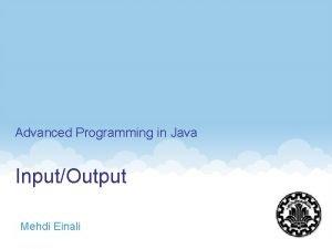 Advanced Programming in Java InputOutput Mehdi Einali 1
