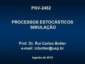 PNV2452 PROCESSOS ESTOCSTICOS SIMULAO Prof Dr Rui Carlos