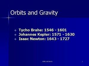 Orbits and Gravity v v v Tycho Brahe