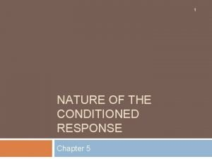 1 NATURE OF THE CONDITIONED RESPONSE Chapter 5