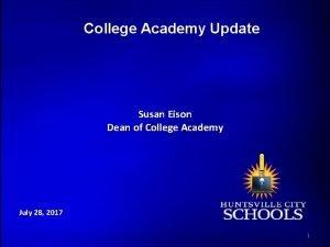 College Academy Update Susan Eison Dean of College