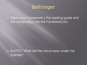 Bellringer Place your homework the reading guide and