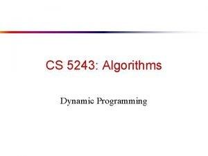 CS 5243 Algorithms Dynamic Programming Dynamic Programming is