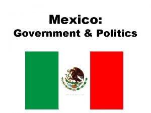 Mexico Government Politics KEY CONCEPTS OF MEXICO Mexican