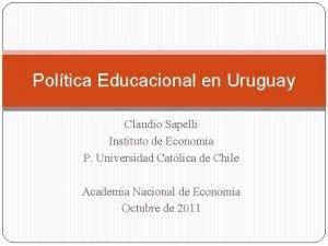 Poltica Educacional en Uruguay Claudio Sapelli Instituto de