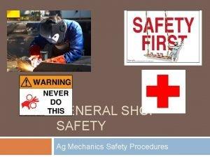 GENERAL SHOP SAFETY Ag Mechanics Safety Procedures General