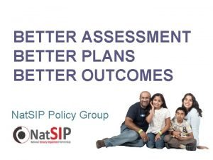 BETTER ASSESSMENT BETTER PLANS BETTER OUTCOMES Nat SIP
