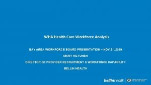 WHA Health Care Workforce Analysis BAY AREA WORKFORCE