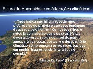 Futuro da Humanidade vs Alteraes climticas Tudo indica