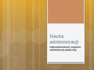Nauka administracji Odpowiedzialno organw administracji publicznej Odpowiedzialno wadzy