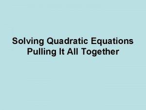 Solving Quadratic Equations Pulling It All Together Five
