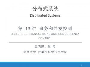 Distributed Systems 13 LECTURE 13 TRANSACTIONS AND CONCURRENCY