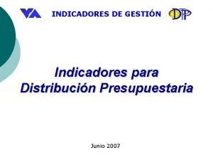 INDICADORES DE GESTIN Indicadores para Distribucin Presupuestaria Junio