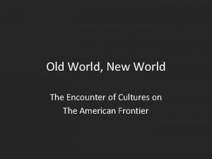 Old World New World The Encounter of Cultures