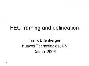 FEC framing and delineation Frank Effenberger Huawei Technologies