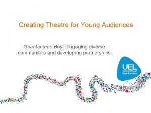 Creating Theatre for Young Audiences Guantanamo Boy engaging