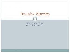 Invasive Species MRS BROSTROM OCEANOGRAPHY Nonnative Species Invasive