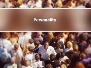 Personality Defining Some Terms Personality Psychologists define personality