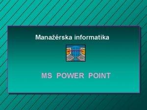 Manarska informatika MS POWER POINT Power Point Spsoby