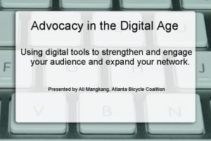 Advocacy in the Digital Age Using digital tools