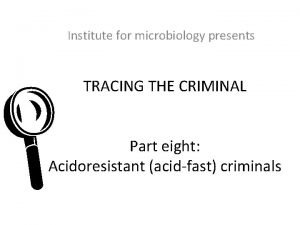 Institute for microbiology presents L TRACING THE CRIMINAL