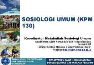 SOSIOLOGI UMUM KPM 130 Koordinator Matakuliah Sosiologi Umum