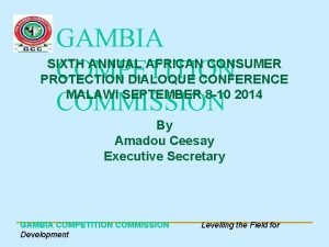 GAMBIA SIXTH ANNUAL AFRICAN CONSUMER COMPETITION PROTECTION DIALOQUE