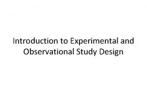 Introduction to Experimental and Observational Study Design Experimental