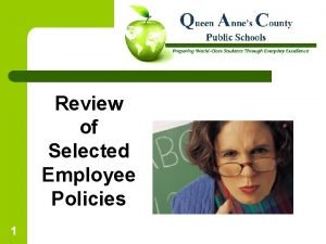 Review of Selected Employee Policies 1 Policies To