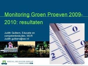Monitoring Groen Proeven 20092010 resultaten Judith Gulikers Educatie