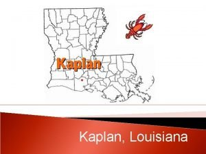 Kaplan Louisiana Kaplan is called the Gateway to