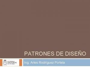 PATRONES DE DISEO Ing Arles Rodrguez Portela Patrones