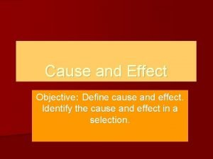 Cause and Effect Objective Define cause and effect