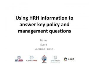 Using HRH information to answer key policy and