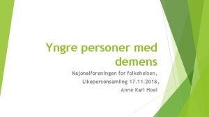 Yngre personer med demens Najonalforeningen for folkehelsen Likepersonsamling