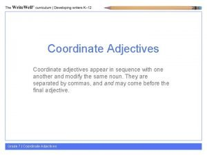 Coordinate Adjectives Coordinate adjectives appear in sequence with