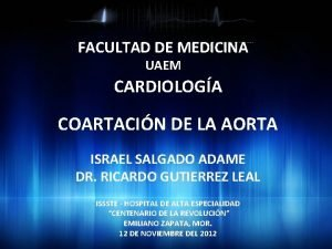 FACULTAD DE MEDICINA UAEM CARDIOLOGA COARTACIN DE LA