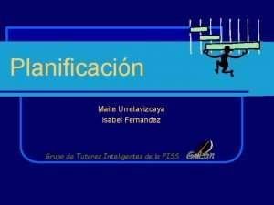 Planificacin Maite Urretavizcaya Isabel Fernndez Grupo de Tutores