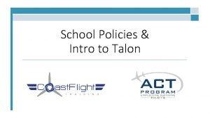 School Policies Intro to Talon Intro to Talon