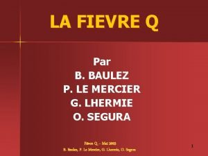 LA FIEVRE Q Par B BAULEZ P LE
