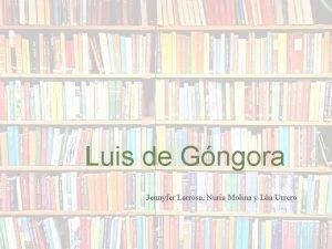 Luis de Gngora Jennyfer Larrosa Nuria Molina y