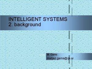INTELLIGENT SYSTEMS 2 background 342021 M Gams matjaz